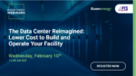 Webinar The Data Center Reimagined - Lower Cost to Build and Operate Your Facility